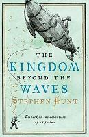 Stephen Hunt – The Kingdom Beyond the Waves