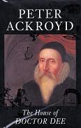 Peter Ackroyd - The House of Dr Dee